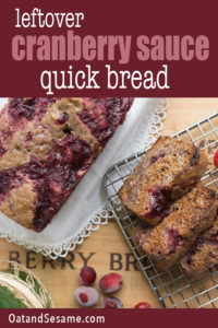Leftover Cranberry Sauce? No problem! Use up all that CRANBERRY SAUCE...Make QUICK BREAD! #CranberryBread | #HealthyRecipes | #CranberrySauce | #ThanksgivingRecipeIdeas at OatandSesame.com